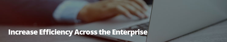 Increase Efficiency Across the Enterprise