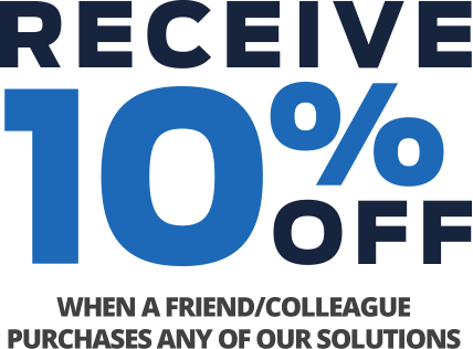 Receive 10% off when a friend/colleague purchases any our solutions
